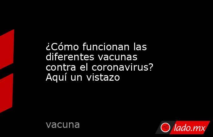 ¿Cómo funcionan las diferentes vacunas contra el coronavirus? Aquí un vistazo. Noticias en tiempo real
