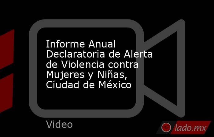 Informe Anual Declaratoria de Alerta de Violencia contra Mujeres y Niñas, Ciudad de México. Noticias en tiempo real