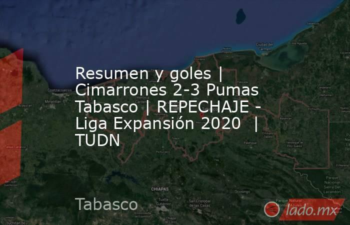 Resumen y goles | Cimarrones 2-3 Pumas Tabasco | REPECHAJE - Liga Expansión 2020  | TUDN. Noticias en tiempo real