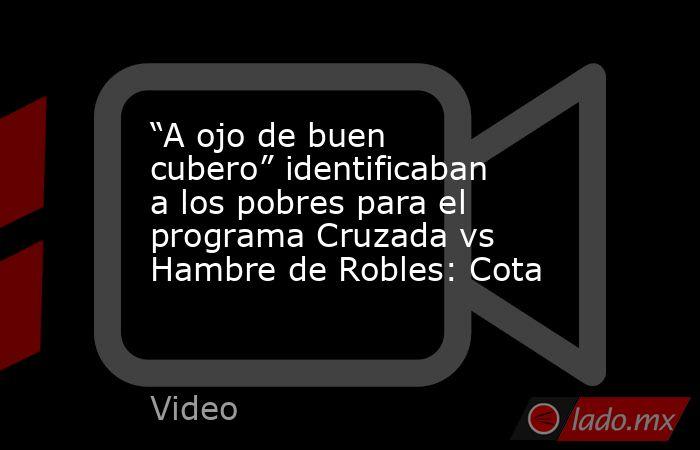 """""""A ojo de buen cubero"""" identificaban a los pobres para el programa Cruzada vs Hambre de Robles: Cota. Noticias en tiempo real"""