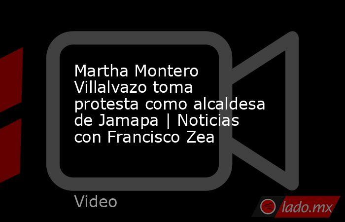 Martha Montero Villalvazo toma protesta como alcaldesa de Jamapa | Noticias con Francisco Zea. Noticias en tiempo real