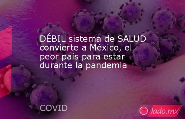 DÉBIL sistema de SALUD convierte a México, el peor país para estar durante la pandemia. Noticias en tiempo real