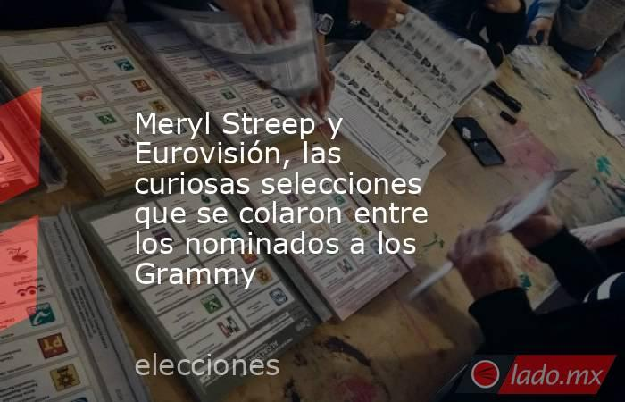 Meryl Streep y Eurovisión, las curiosas selecciones que se colaron entre los nominados a los Grammy. Noticias en tiempo real