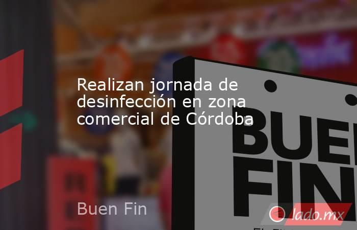Realizan jornada de desinfección en zona comercial de Córdoba. Noticias en tiempo real