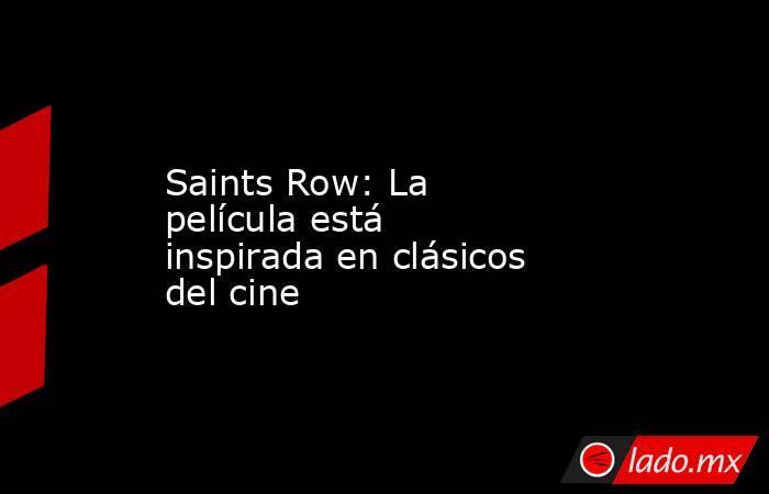 Saints Row: La película está inspirada en clásicos del cine. Noticias en tiempo real