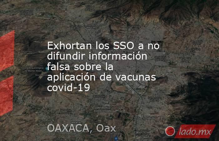 Exhortan los SSO a no difundir información falsa sobre la aplicación de vacunas covid-19. Noticias en tiempo real