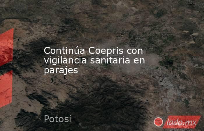 Continúa Coepris con vigilancia sanitaria en parajes. Noticias en tiempo real