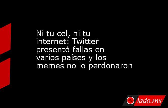Ni tu cel, ni tu internet: Twitter presentó fallas en varios países y los memes no lo perdonaron. Noticias en tiempo real