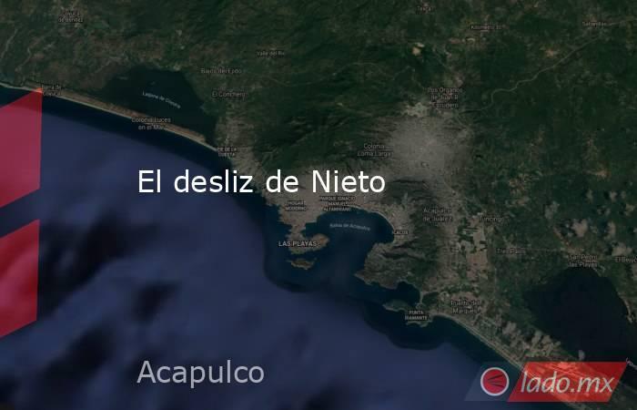 El desliz de Nieto. Noticias en tiempo real