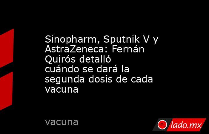Sinopharm, Sputnik V y AstraZeneca: Fernán Quirós detalló cuándo se dará la segunda dosis de cada vacuna. Noticias en tiempo real