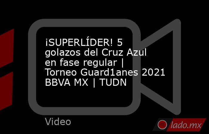 ¡SUPERLÍDER! 5 golazos del Cruz Azul en fase regular   Torneo Guard1anes 2021 BBVA MX   TUDN. Noticias en tiempo real