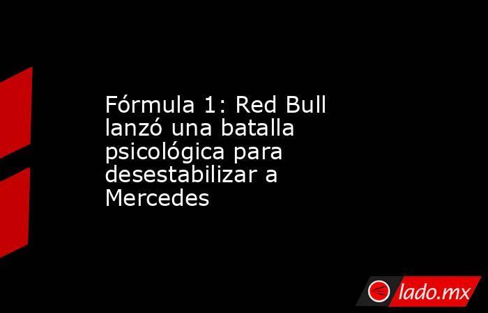 Fórmula 1: Red Bull lanzó una batalla psicológica para desestabilizar a Mercedes. Noticias en tiempo real