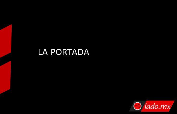 LA PORTADA. Noticias en tiempo real