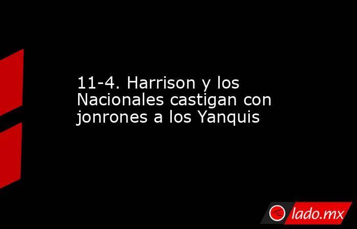 11-4. Harrison y los Nacionales castigan con jonrones a los Yanquis. Noticias en tiempo real