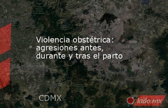 Violencia obstétrica: agresiones antes, durante y tras el parto. Noticias en tiempo real