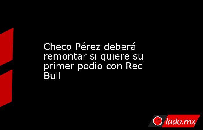 Checo Pérez deberá remontar si quiere su primer podio con Red Bull . Noticias en tiempo real