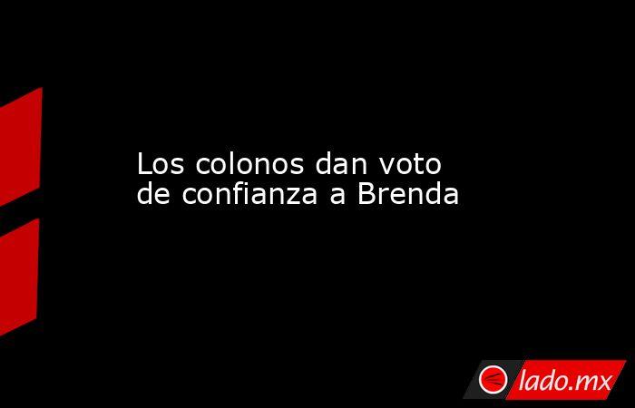 Los colonos dan voto  de confianza a Brenda. Noticias en tiempo real