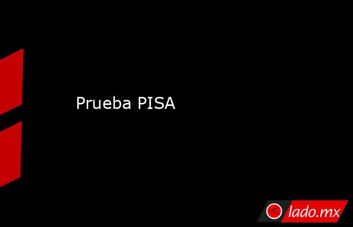 Prueba PISA. Noticias en tiempo real