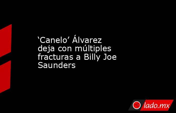 'Canelo' Álvarez deja con múltiples fracturas a Billy Joe Saunders. Noticias en tiempo real