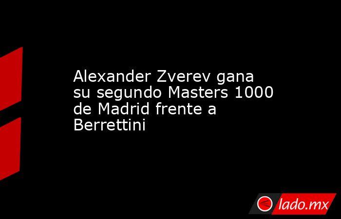 Alexander Zverev gana su segundo Masters 1000 de Madrid frente a Berrettini. Noticias en tiempo real