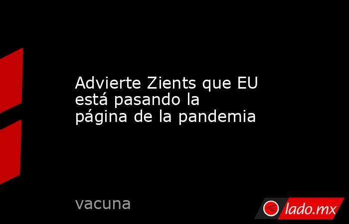 Advierte Zients que EU está pasando la página de la pandemia. Noticias en tiempo real
