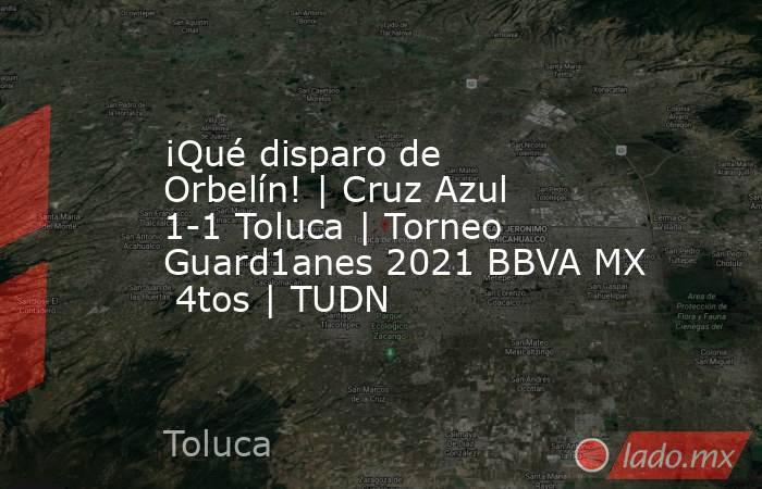 ¡Qué disparo de Orbelín!   Cruz Azul 1-1 Toluca   Torneo Guard1anes 2021 BBVA MX  4tos   TUDN. Noticias en tiempo real