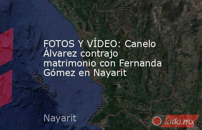 FOTOS Y VÍDEO: Canelo Álvarez contrajo matrimonio con Fernanda Gómez en Nayarit. Noticias en tiempo real