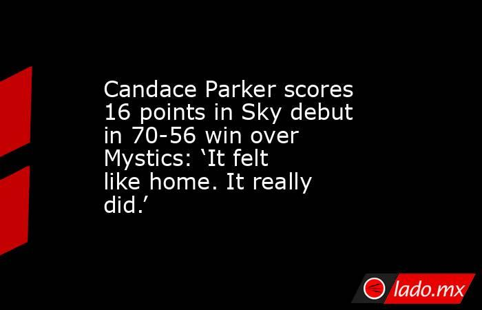 Candace Parker scores 16 points in Sky debut in 70-56 win over Mystics: 'It felt like home. It really did.'. Noticias en tiempo real