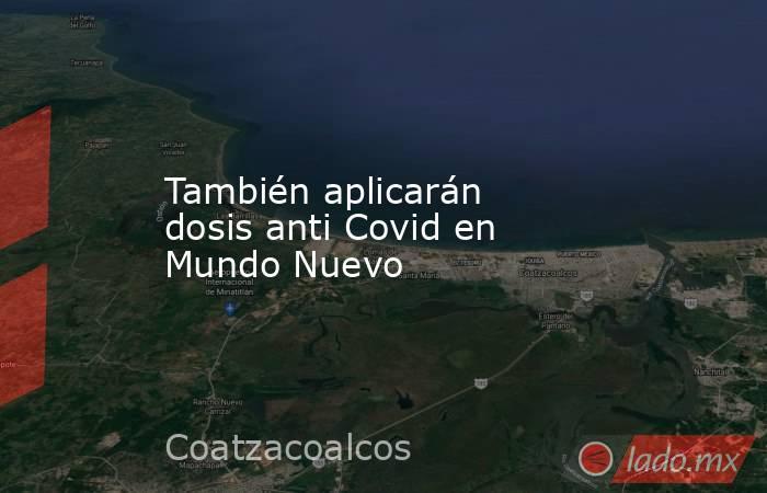 También aplicarán dosis anti Covid en Mundo Nuevo. Noticias en tiempo real