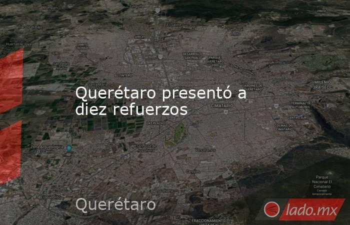 Querétaro presentó a diez refuerzos. Noticias en tiempo real