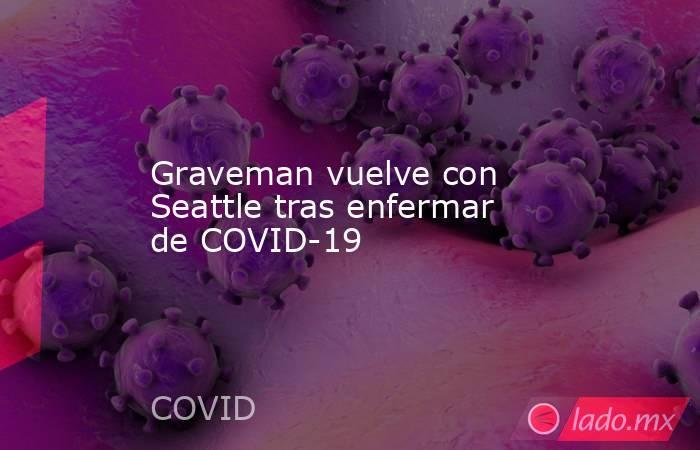 Graveman vuelve con Seattle tras enfermar de COVID-19. Noticias en tiempo real