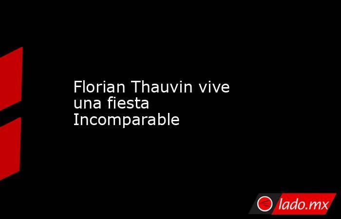 Florian Thauvin vive una fiesta Incomparable. Noticias en tiempo real