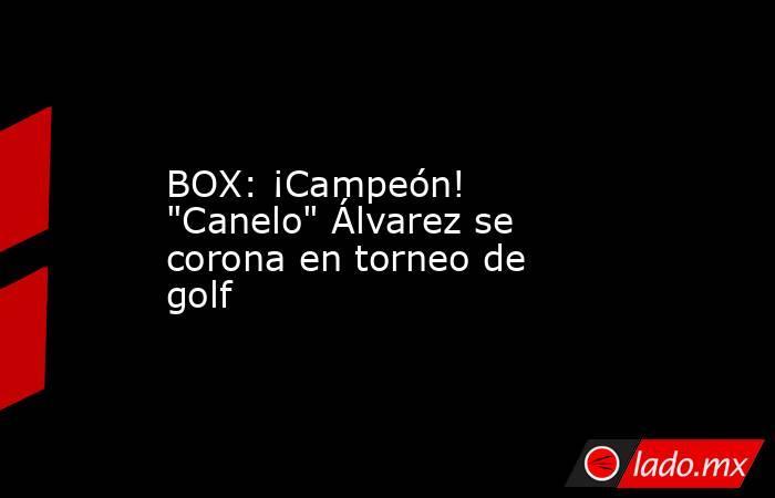 BOX: ¡Campeón!
