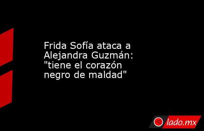 Frida Sofía ataca a Alejandra Guzmán: