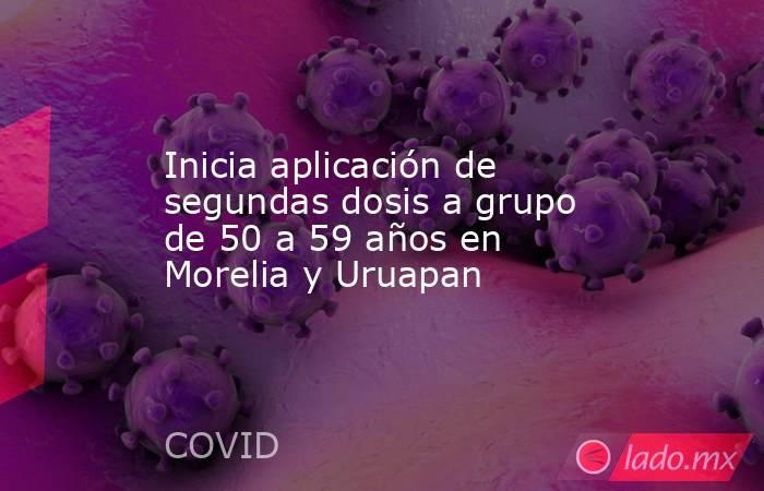 Inicia aplicación de segundas dosis a grupo de 50 a 59 años en Morelia y Uruapan. Noticias en tiempo real