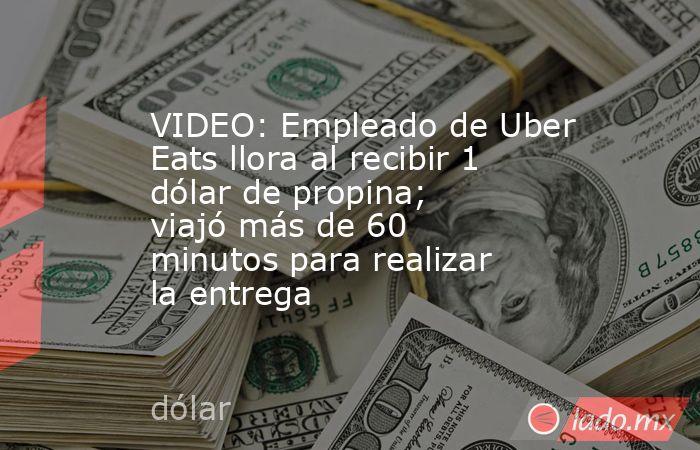 VIDEO: Empleado de Uber Eats llora al recibir 1 dólar de propina; viajó más de 60 minutos para realizar la entrega. Noticias en tiempo real