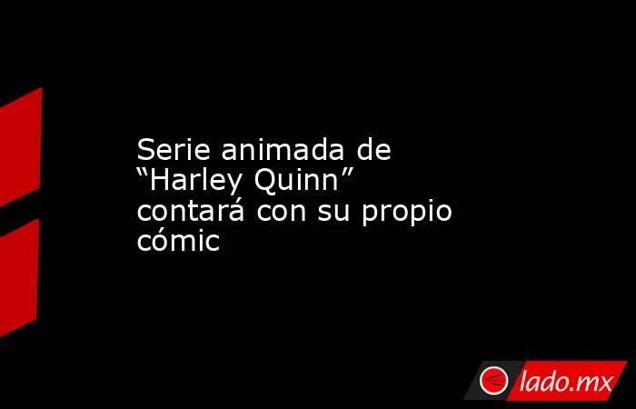 """Serie animada de """"Harley Quinn"""" contará con su propio cómic. Noticias en tiempo real"""