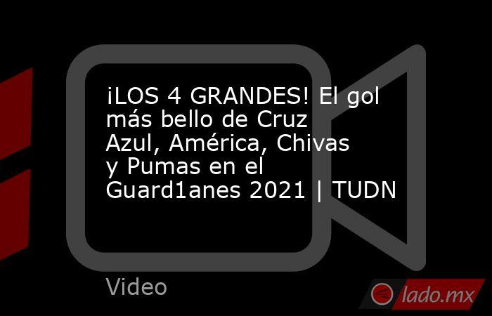 ¡LOS 4 GRANDES! El gol más bello de Cruz Azul, América, Chivas y Pumas en el Guard1anes 2021 | TUDN. Noticias en tiempo real