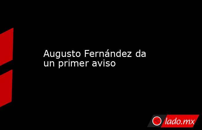 Augusto Fernández da un primer aviso. Noticias en tiempo real