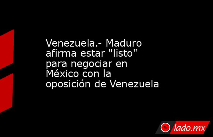 Venezuela.- Maduro afirma estar