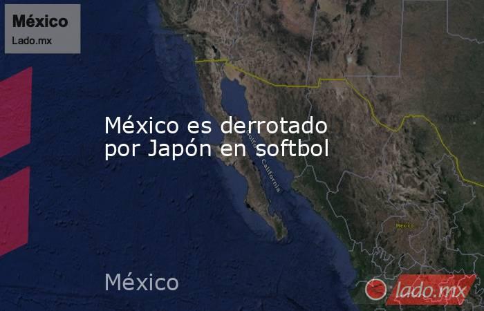 México es derrotado por Japón en softbol. Noticias en tiempo real