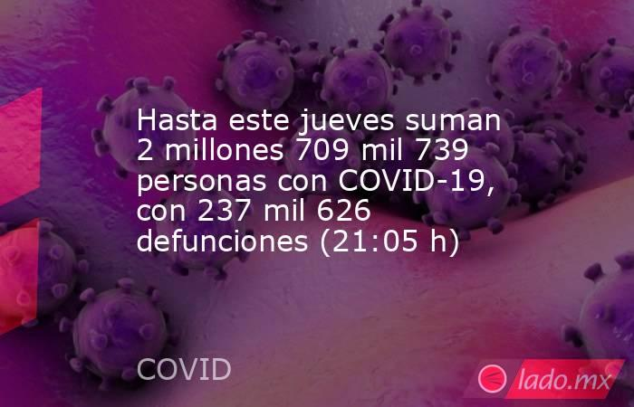 Hasta este jueves suman 2 millones 709 mil 739 personas con COVID-19, con 237 mil 626 defunciones (21:05 h). Noticias en tiempo real