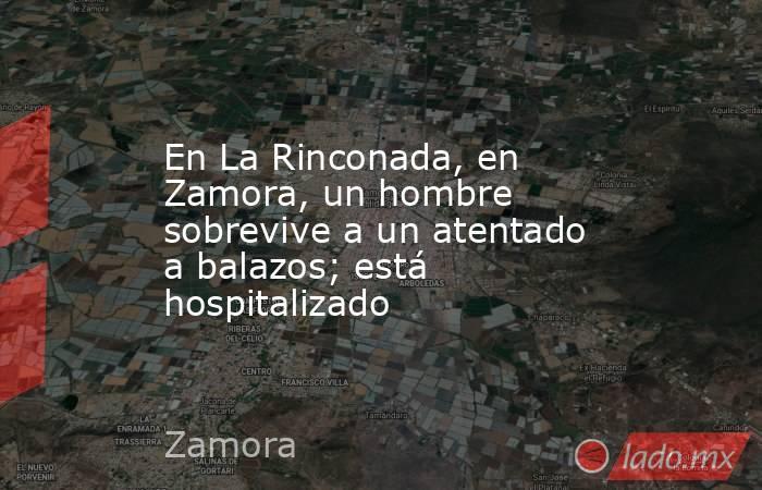 En La Rinconada, en Zamora, un hombre sobrevive a un atentado a balazos; está hospitalizado. Noticias en tiempo real