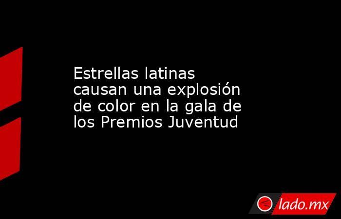 Estrellas latinas causan una explosión de color en la gala de los Premios Juventud. Noticias en tiempo real