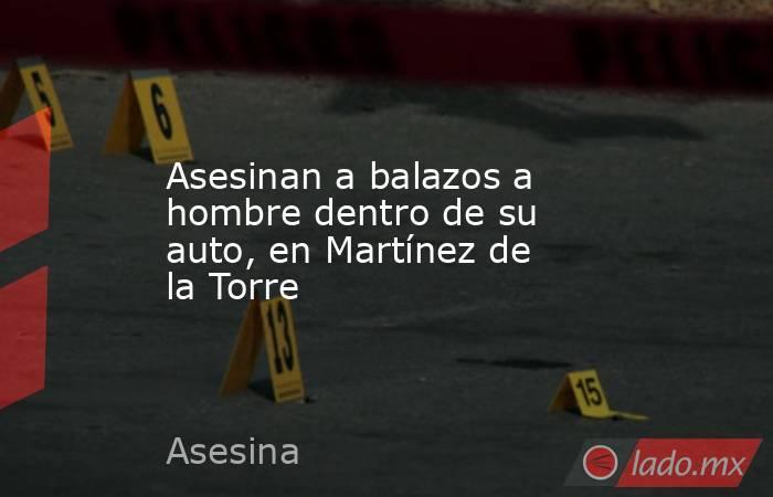 Asesinan a balazos a hombre dentro de su auto, en Martínez de la Torre. Noticias en tiempo real