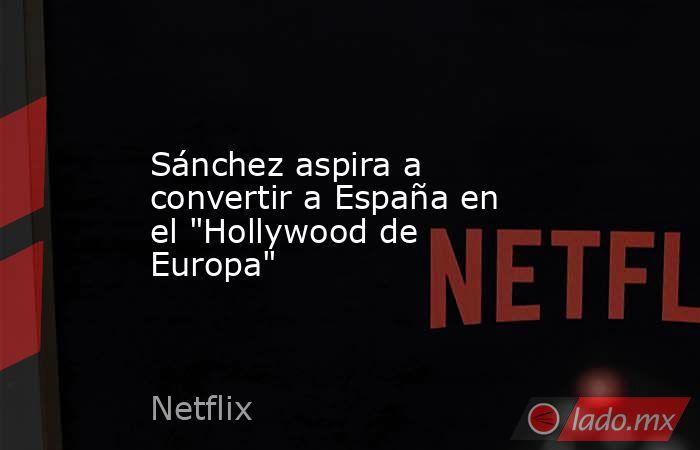 Sánchez aspira a convertir a España en el