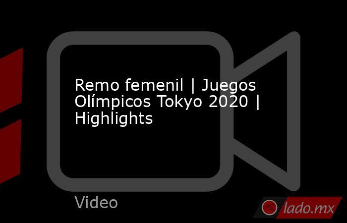 Remo femenil | Juegos Olímpicos Tokyo 2020 | Highlights. Noticias en tiempo real