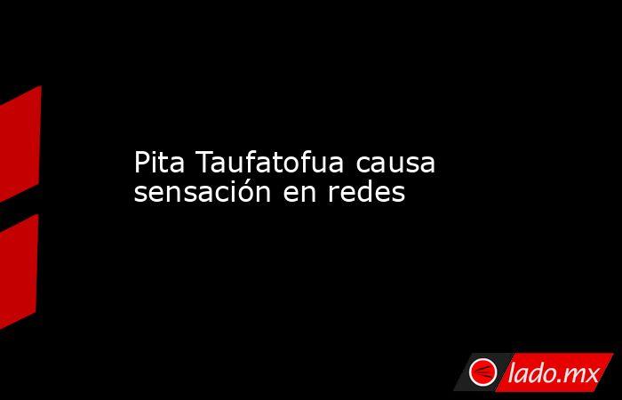 Pita Taufatofua causa sensación en redes. Noticias en tiempo real