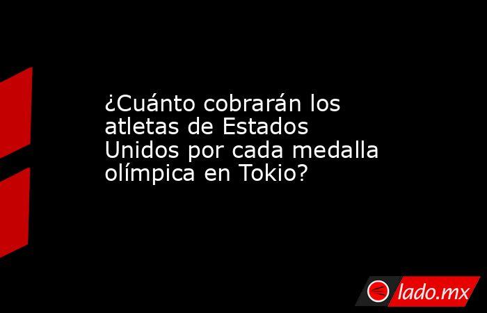 ¿Cuánto cobrarán los atletas de Estados Unidos por cada medalla olímpica en Tokio?. Noticias en tiempo real