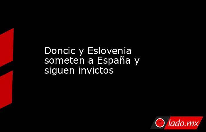 Doncic y Eslovenia someten a España y siguen invictos. Noticias en tiempo real